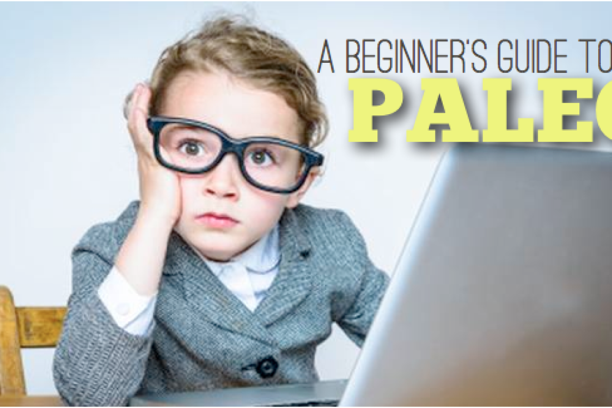 A Beginners Guide to Paleo