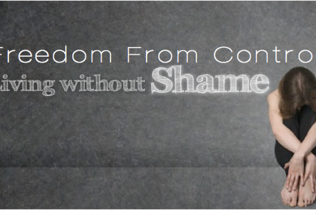 Freedom From Control: Living Without Shame