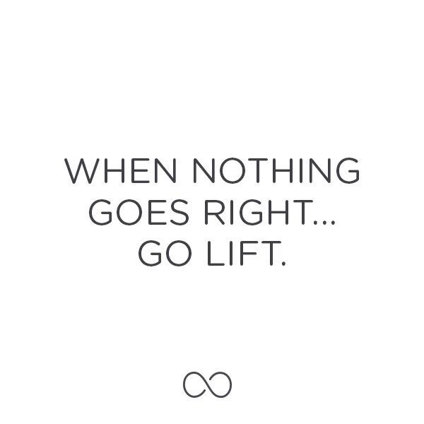 When nothing goes right.. go lift