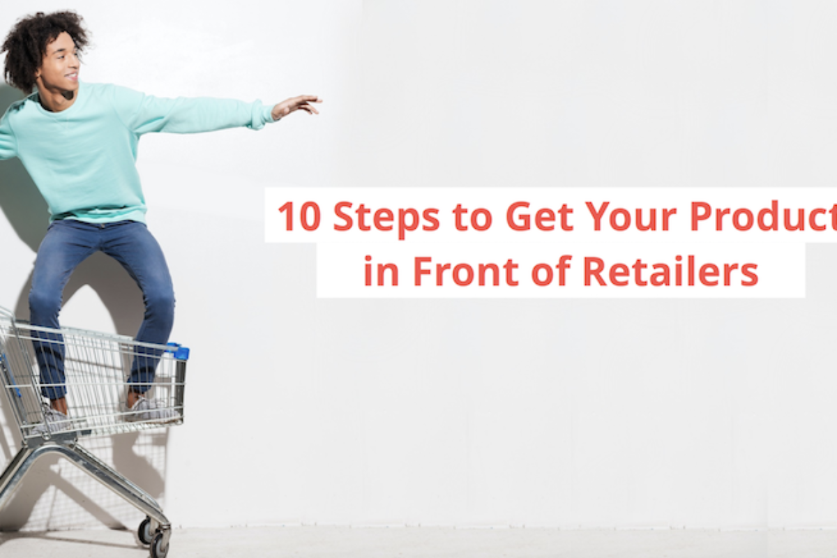 10 Steps to Get your Product in front of Retailers