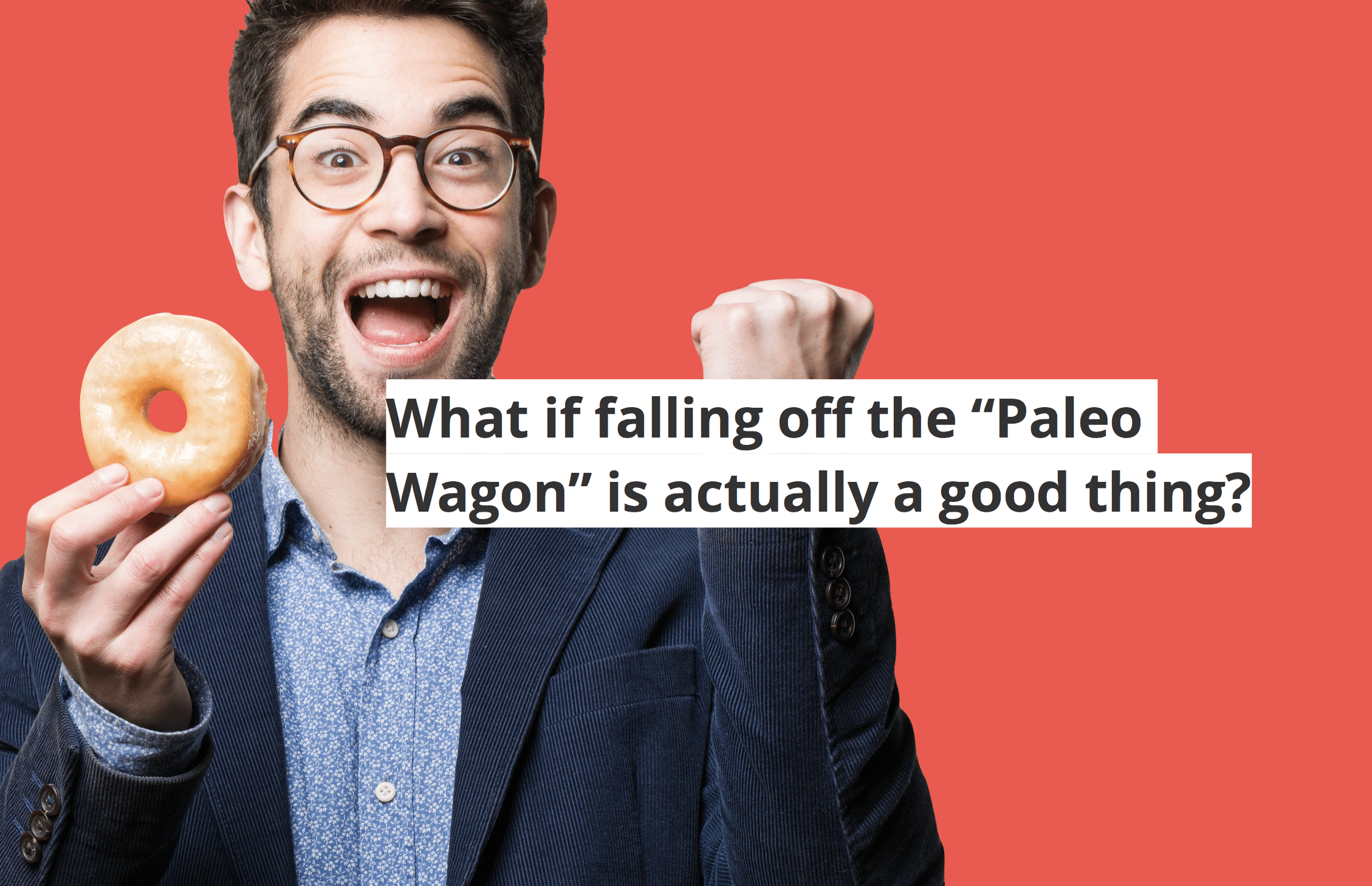 what if falling off the paleo diet wagon was a good thing?