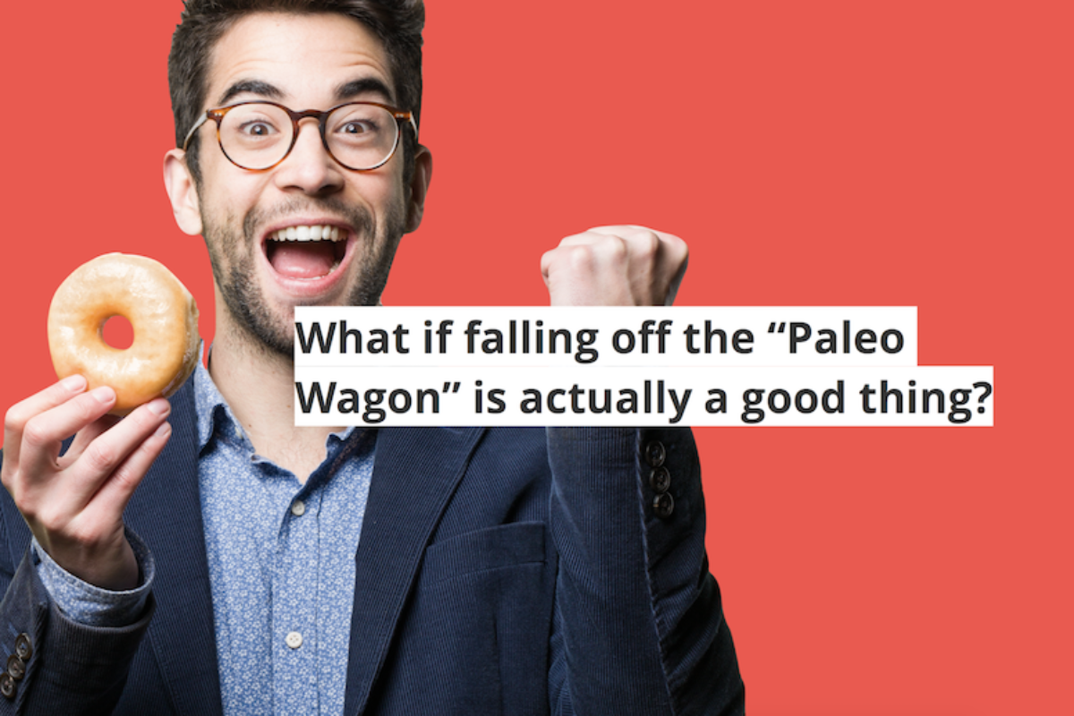 What if falling off the Paleo Wagon is a good thing?