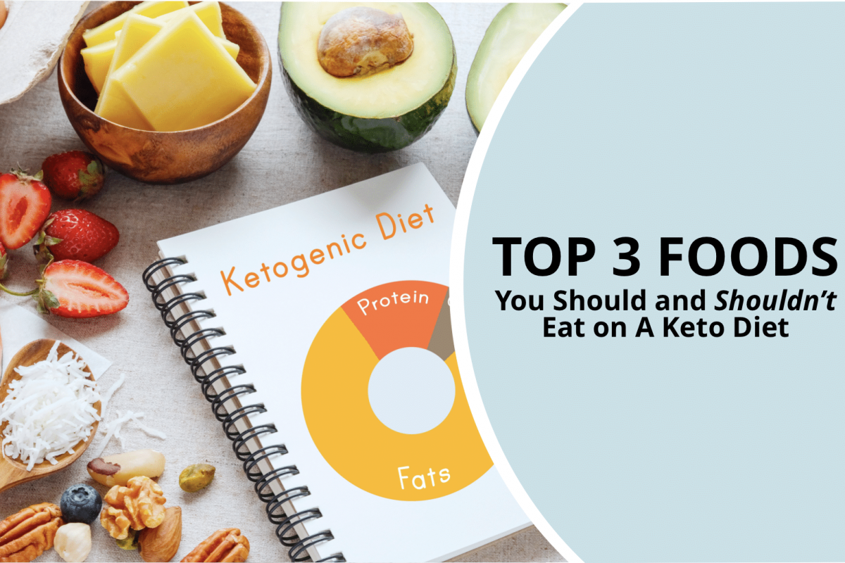 3 Foods You Should and Shouldn't Eat on a Keto Diet