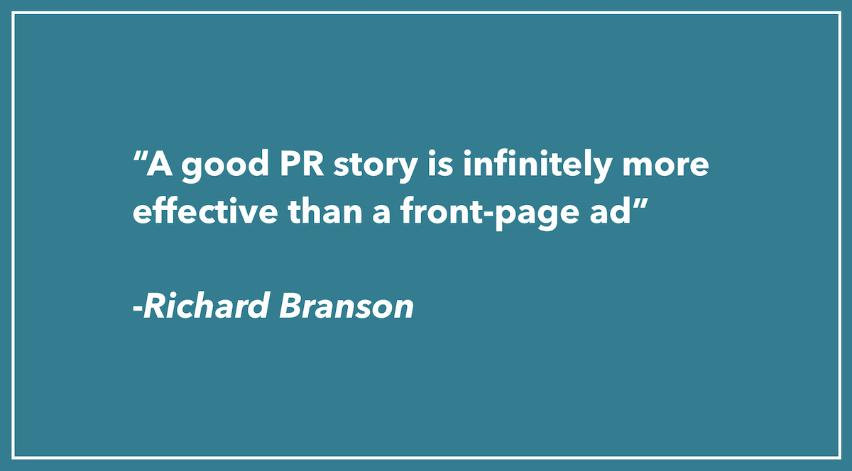 A good PR story is infinitely more effective than a front page ad Richard Branson quote